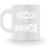 BORN TO DANCE Kaffeetasse