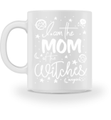 I am the MOM of the WITCHES #magisch