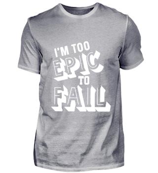 I'm Too Epic To Fail