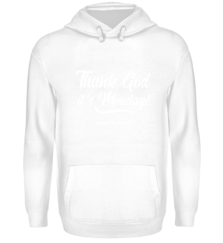 Hoodies - Thank God it´s Monday!