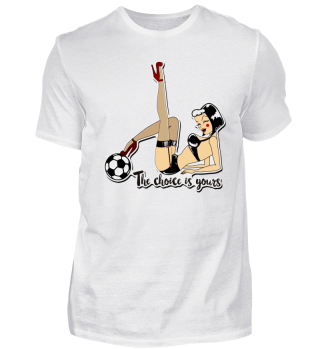 Pin Up Girl Soccer The Choice is yours 2