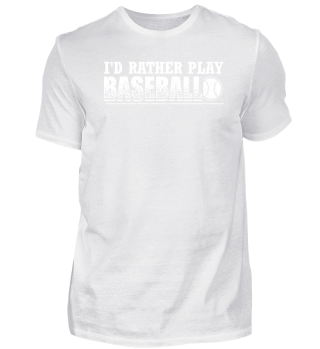 Funny Baseball Shirt I'd Rather Play