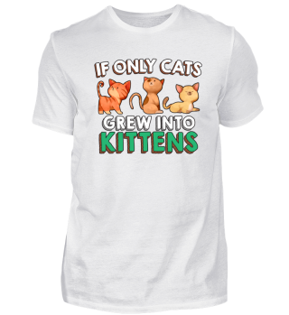 IF ONLY CATS GREW INTO KITTENS