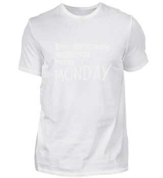 Already against next Monday Funny Gift