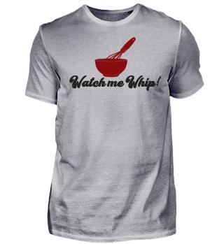 Watch Me Whip! - Rührschüssel - Schneebesen - Chefkoch - Koch Beikoch Küchenchef Geschenk Gift Idea Gastronomie