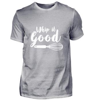 Funny Whip It Good Koch Küchen T Shirt