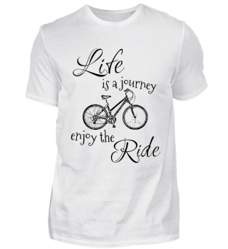 Life is a journey enjoy the Ride Bike