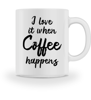 I love it when coffee happens - Gift