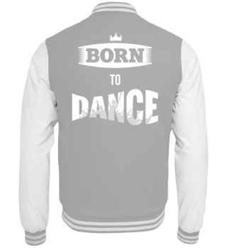 BORN TO DANCE Rückendruck Collegejacke
