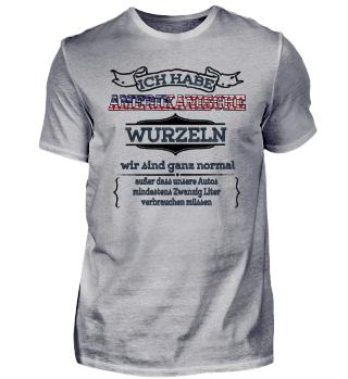 Ich habe amerikanische Wurzeln - Amerika USA Shirt