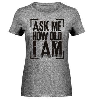 Ask Me How Old I Am - black
