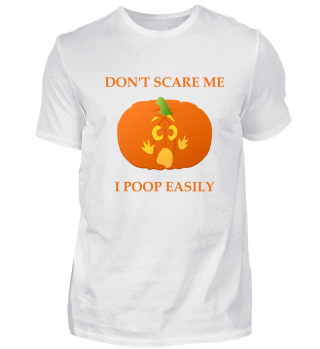 Don't scare me I poop easily Halloween