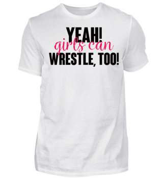 Yeah! Girls Can Wrestling, Too! Geschenk Gift Wrestler Wrestling Fun Gag