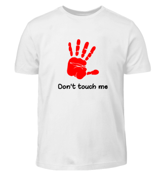 DON`T TOUCH ME
