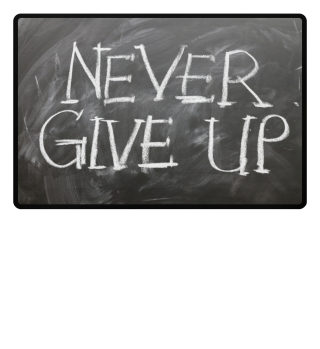 ∞ Kreide Tafel - NEVER GIVE UP