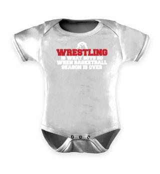Wrestling Is What Boys Do When Basketball Season Is Over - Geschenk Gift Wrestler Wrestling Fun Gag