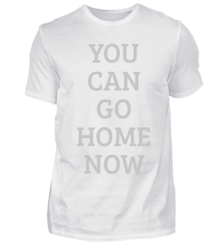 SWEAT-SHIRT YOU CAN GO HOME NOW GYM