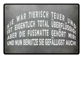 ★ Sie War Tierisch teuer - Fussmatte 2