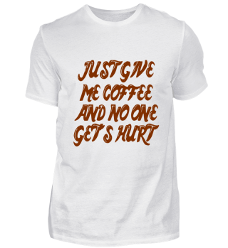 Just Give Me Coffee Funny Shirt