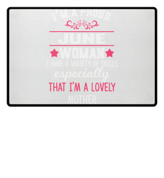 proud June Woman - lovely Mother