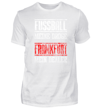 Frankfurt Mein Dealer - Fußball Meine Droge