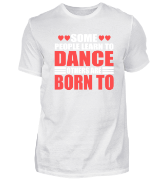 Some people learn to dance others are ..