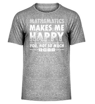 Mathematics Math Shirt Makes me Happy