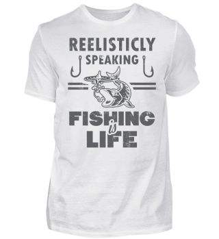 Reelistically speaking Fishing Life