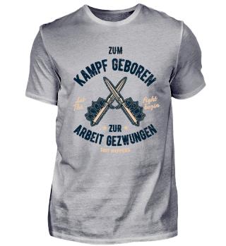 Zum Kampf geboren -lustiges Shirt