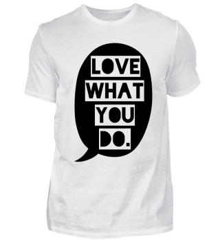 love what you do - schwarz
