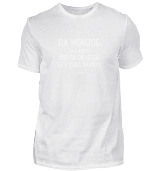 Da Mondog is a Depp und da Diensdog ...