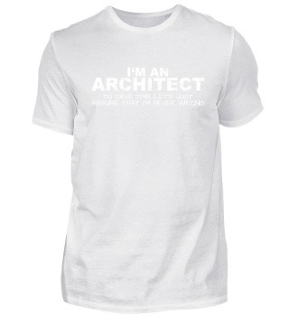 ARCHITECT NEVER WRONG SAVE TIME FUNNY