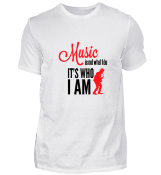 Music is not what I do it's who I am