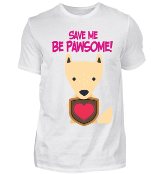 Fox Save Me Be Pawsome! - Gift Idea