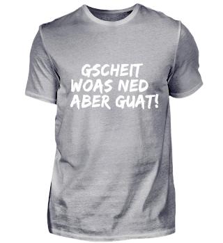 GSCHEIT WOAS NED ABER GUAT