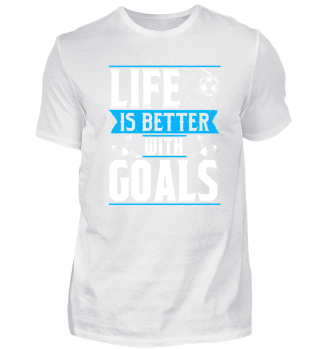 Life Is Better With Goals - Football
