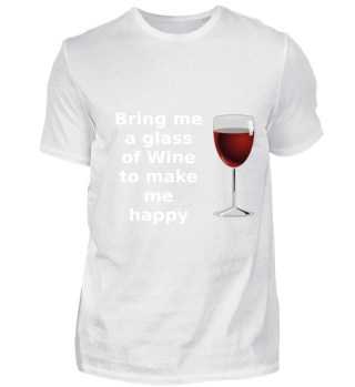 Bring me a glass of Wine tomake me happy