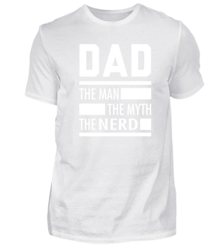 DAD THE MAN. THE MYTH. THE NERD. - T-Shi