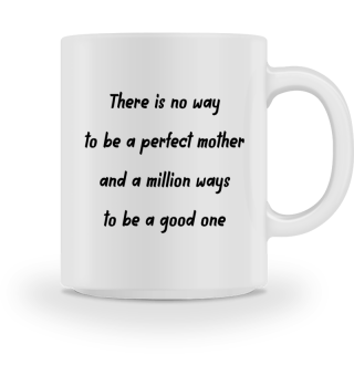 There are a million ways to be a good mother - gift