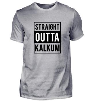 Straight Outta Kalkum T-Shirt Geschenk