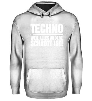 Techno weil alles andere Schrott ist!
