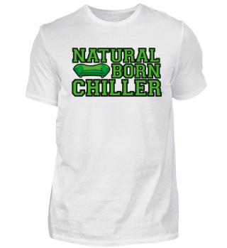 Natural Born Chiller Shirt