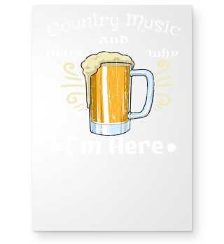 Country Music & Beer That's Why I'm Here
