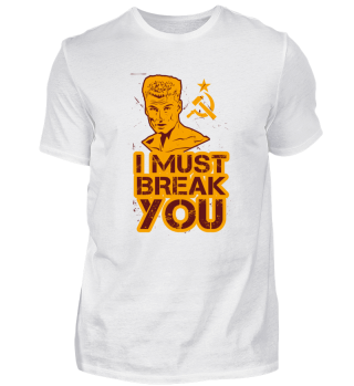 I Must Break You Motivation T-Shirt