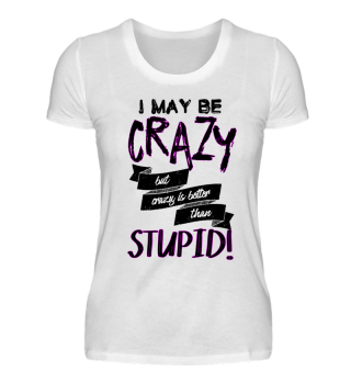 I may be crazy, but not stupid Shirt crazy, dumm, Frau, Funny, Girl, girls, lustig, mädels, stupid, verrückt T-Shirt