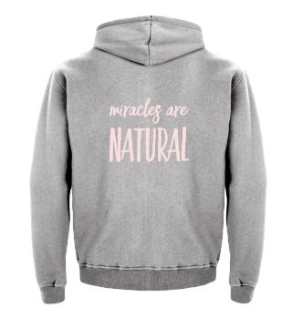 Miracles are natural - - pink