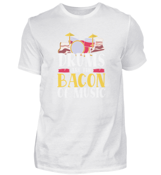 Drums Are The Bacon Of Music Drummer Drums Bacon