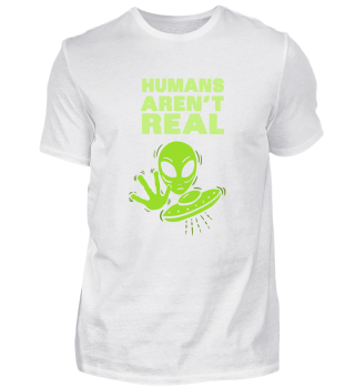 HUMANS AREN´T REAL ALIENS GIFT