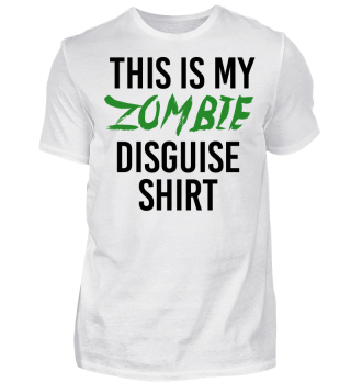 This is my Zombie Disguise Shirt
