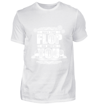 GIFT- MAY THE FLOP BE WITH YOU WHITE